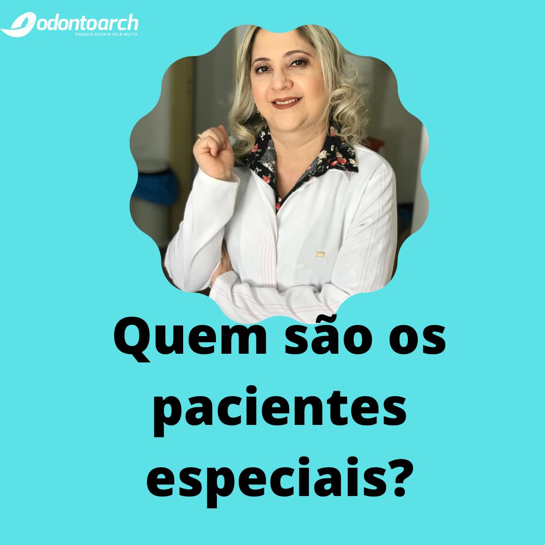 Quem são os pacientes especiais ?