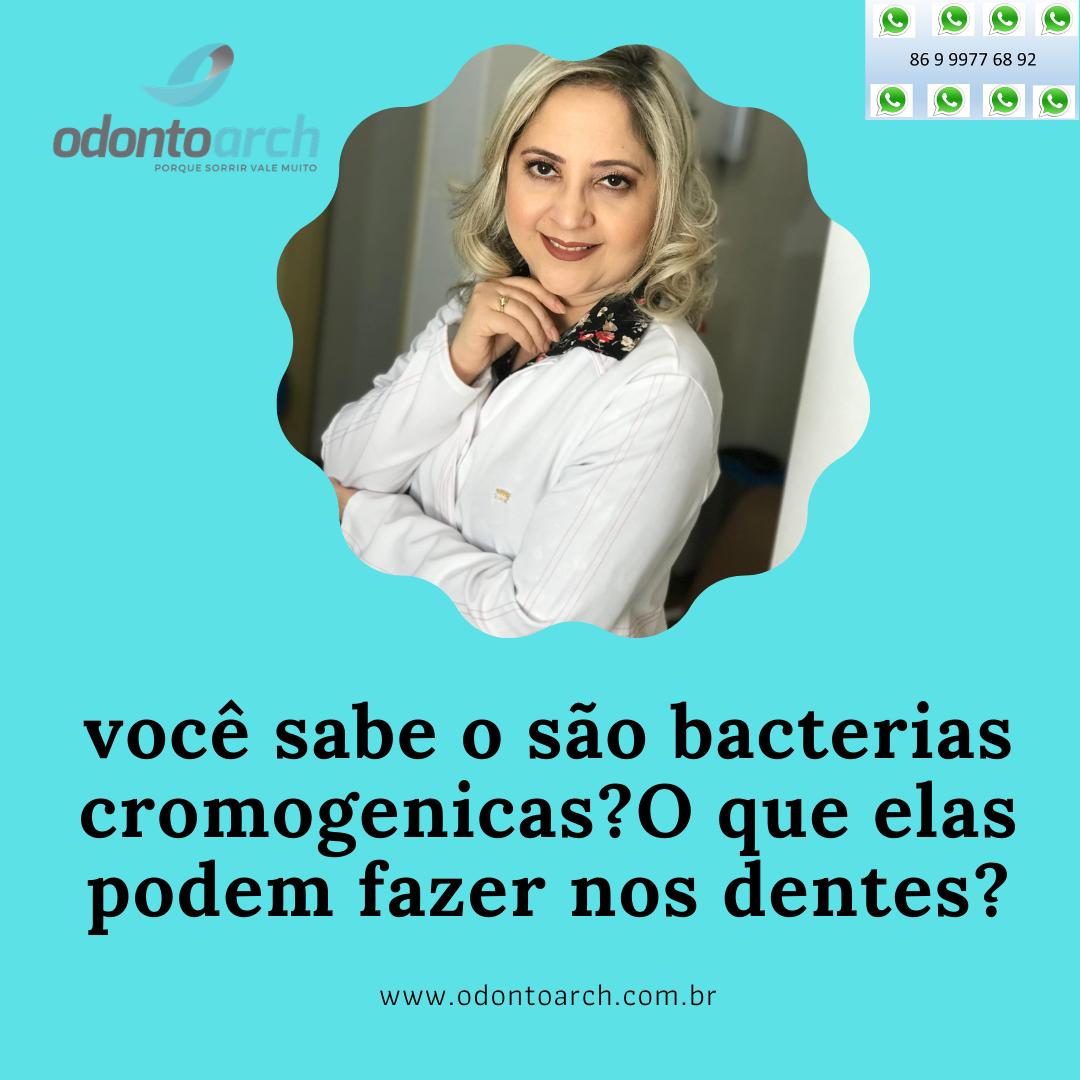 Você sabe o que são bactérias cromogênicas?O que elas podem fazer nos dentes?