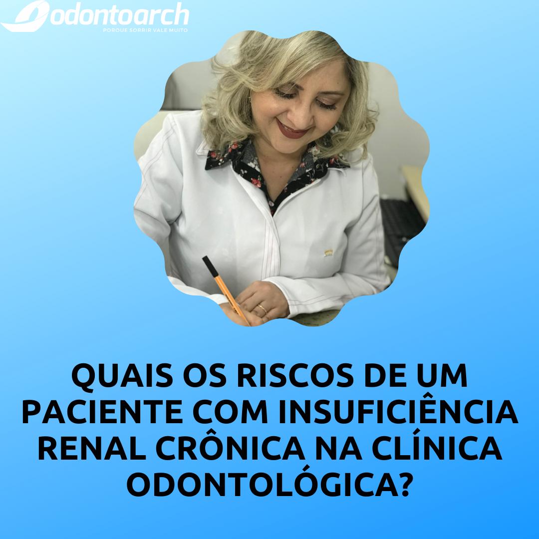 Quais os riscos de um paciente com insuficiência renal crônica na clínica odontológica?