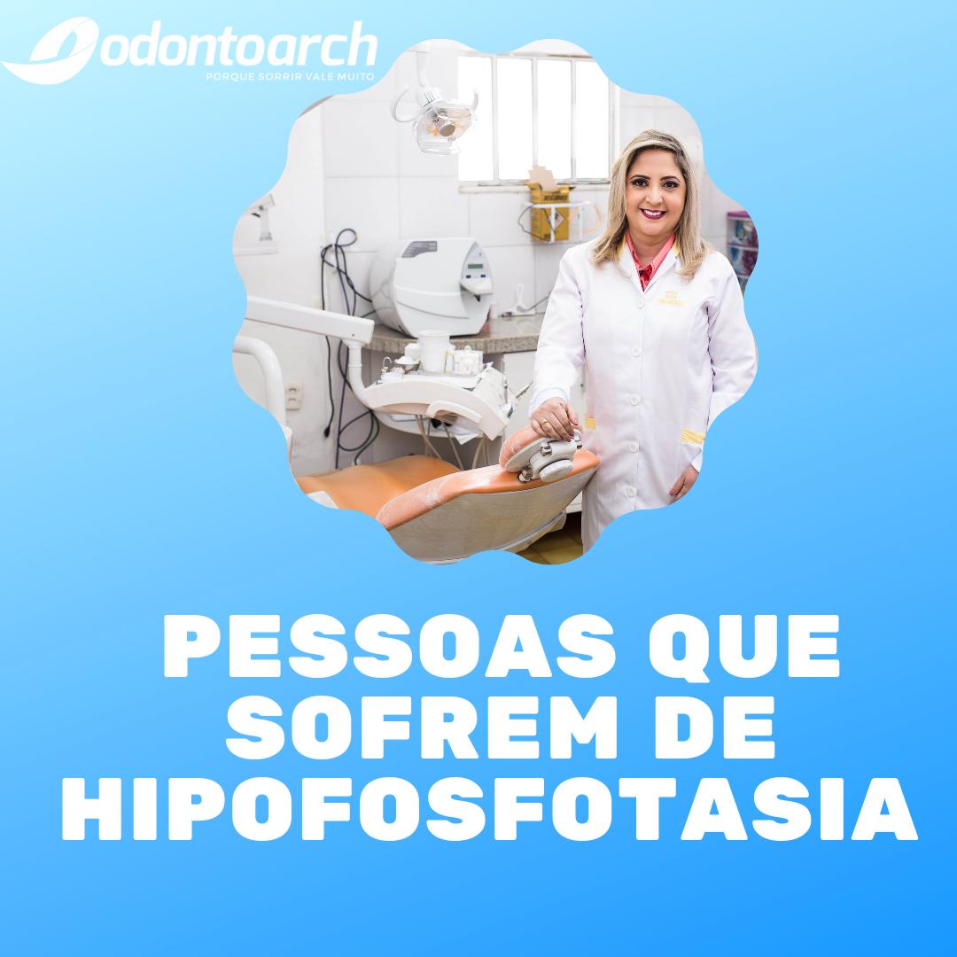 Pessoas que sofrem de hipofosfotasia